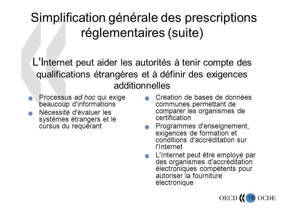 16 Simplification générale des prescriptions réglementaires (suite) L'I nternet peut aider les autorités à tenir compte des qualifications étrangères