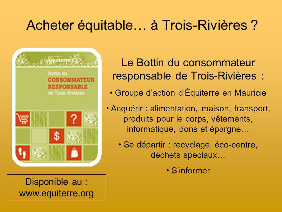 Acheter équitable au Québec www.transfair.ca www.equiterre.org www.commerceequitable.com www.tenthousandvillages.com FAISONS PRESSION SUR NOS COMMERÇANTS !