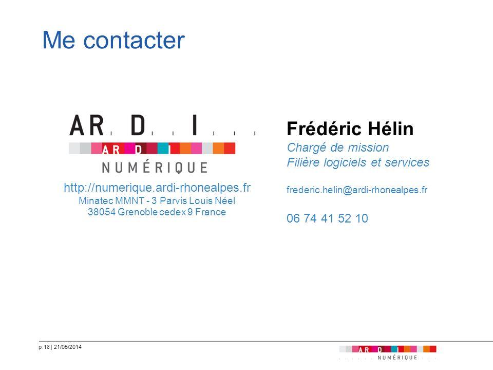 p.18   21/05/2014 Me contacter Frédéric Hélin Chargé de mission Filière logiciels et services frederic.helin@ardi-rhonealpes.fr 06 74 41 52 10 http://