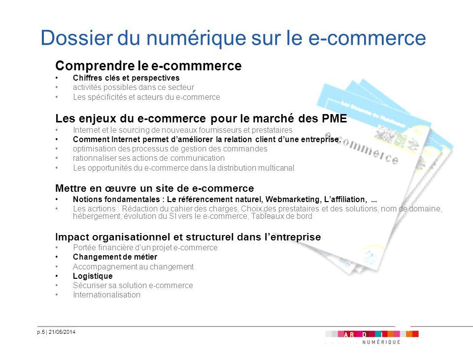 p.5   21/05/2014 Dossier du numérique sur le e-commerce Comprendre le e-commmerce Chiffres clés et perspectives activités possibles dans ce secteur Le
