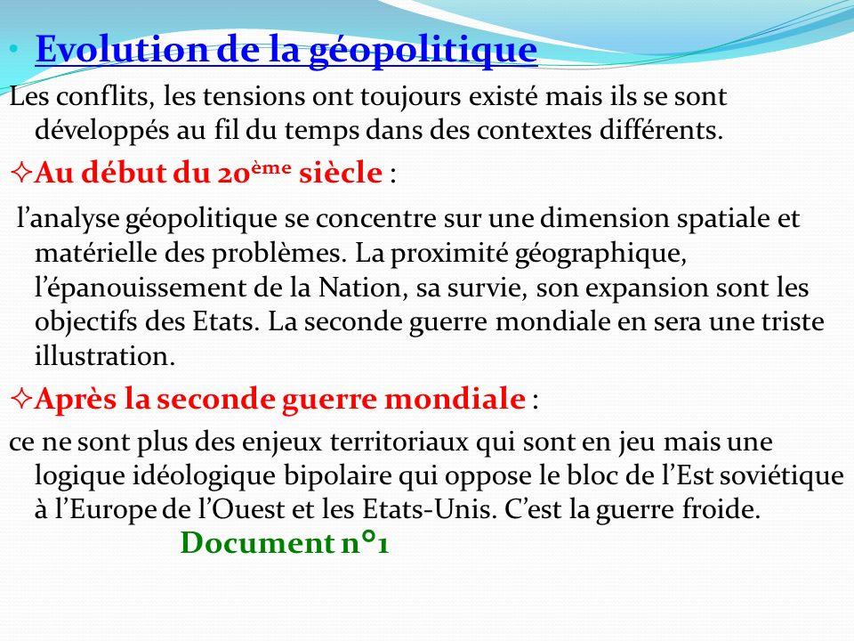 Evolution de la géopolitique Les conflits, les tensions ont toujours existé mais ils se sont développés au fil du temps dans des contextes différents.