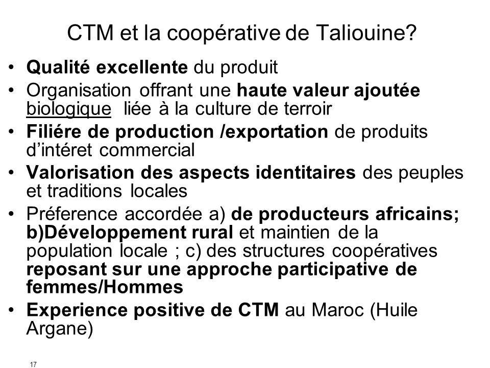 17 CTM et la coopérative de Taliouine? Qualité excellente du produit Organisation offrant une haute valeur ajoutée biologique liée à la culture de ter