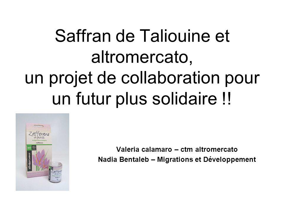 Saffran de Taliouine et altromercato, un projet de collaboration pour un futur plus solidaire !! Valeria calamaro – ctm altromercato Nadia Bentaleb –