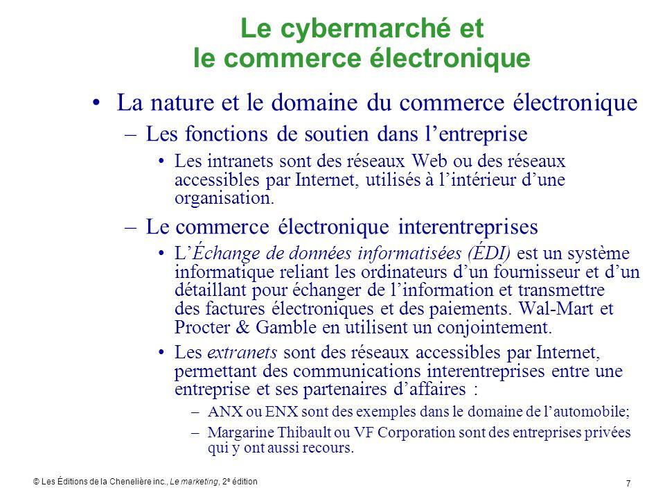 © Les Éditions de la Chenelière inc., Le marketing, 2 e édition 18 Le marketing interactif sur le cybermarché Comment les entreprises tirent-elles avantage du commerce électronique et du marketing interactif.