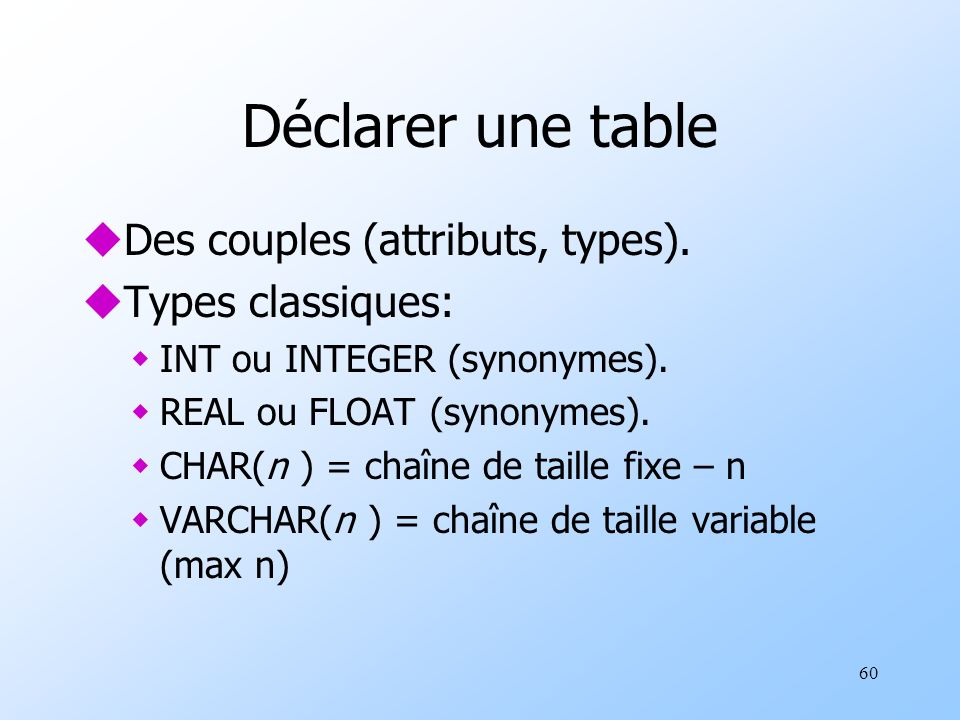 60 Déclarer une table uDes couples (attributs, types).