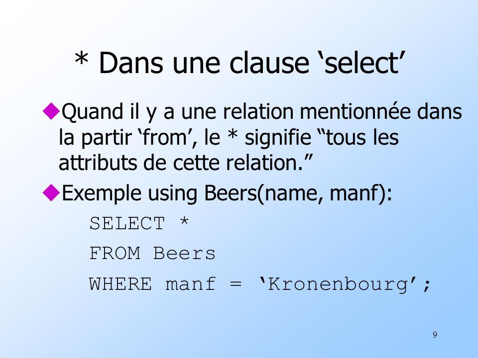 9 * Dans une clause select uQuand il y a une relation mentionnée dans la partir from, le * signifie tous les attributs de cette relation.