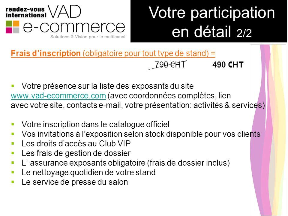 Frais dinscription (obligatoire pour tout type de stand) = 790 HT490 HT Votre présence sur la liste des exposants du site www.vad-ecommerce.comwww.vad