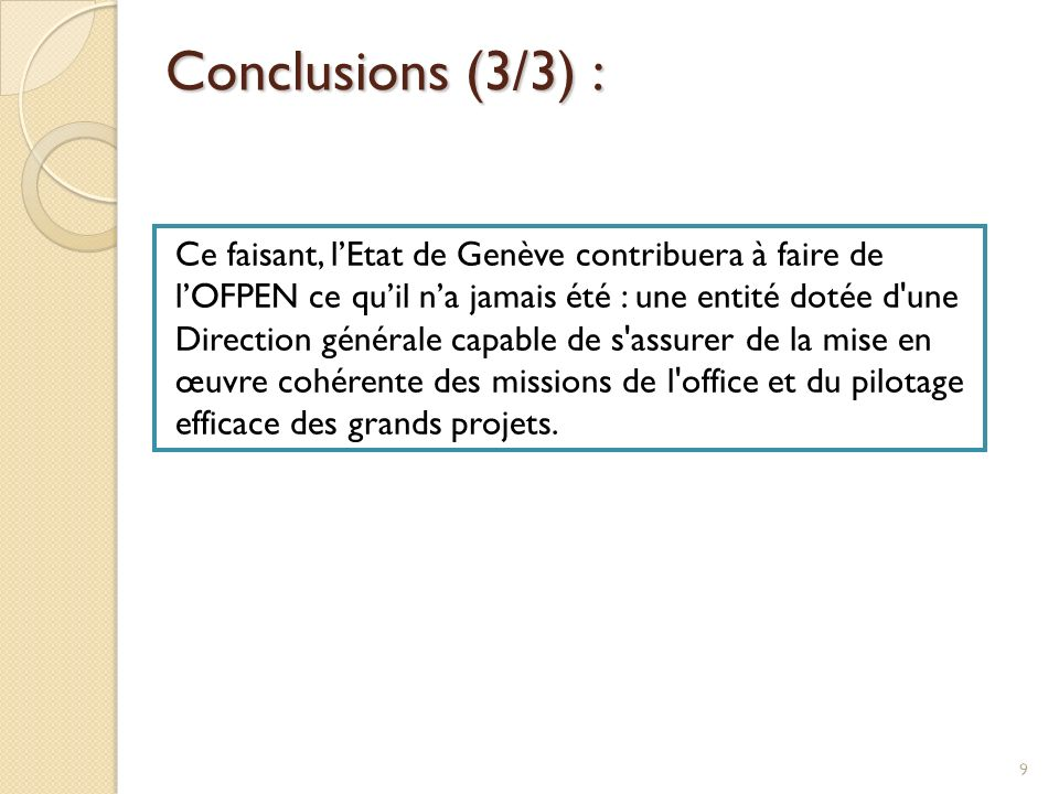 Ce faisant, lEtat de Genève contribuera à faire de lOFPEN ce quil na jamais été : une entité dotée d'une Direction générale capable de s'assurer de la