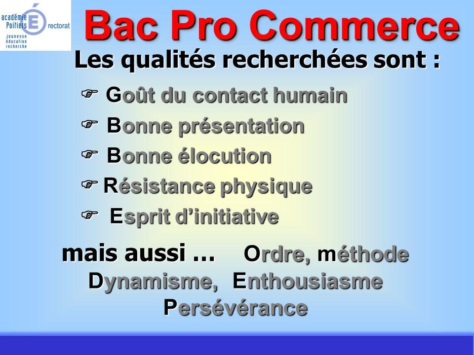 JMJ / Commerce Vente - AC Poitiers 2007 Bac Pro Commerce Les qualités recherchées sont : mais aussi … Ordre, Ordre, méthode Dynamisme, Dynamisme, Enth