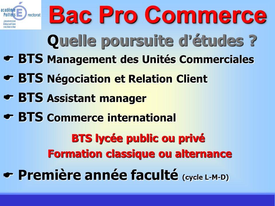 JMJ / Commerce Vente - AC Poitiers 2007 Quelle poursuite d études ? Bac Pro Commerce BTS Management des Unités Commerciales BTS Management des Unités