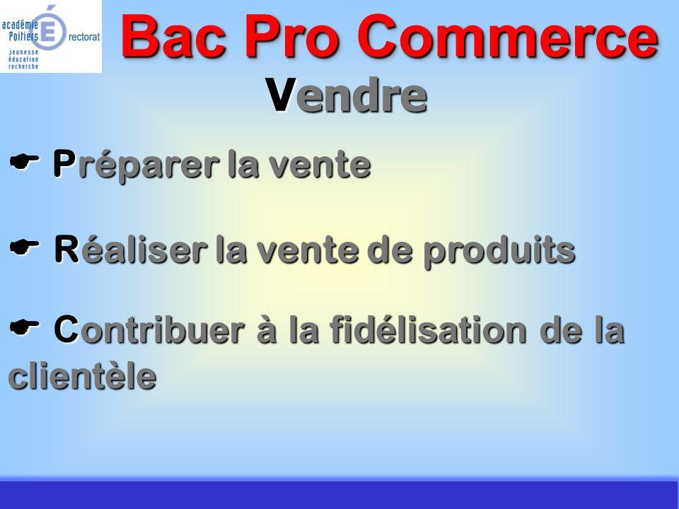 JMJ / Commerce Vente - AC Poitiers 2007 Vendre Préparer la vente Préparer la vente Bac Pro Commerce Réaliser la vente de produits Réaliser la vente de