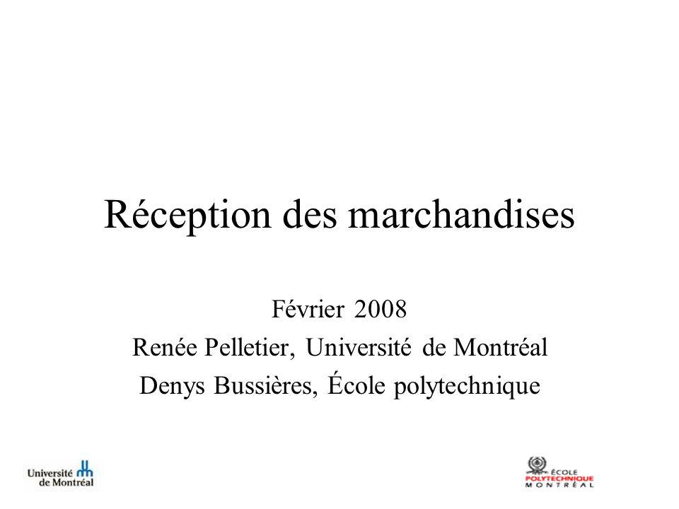 Réception des marchandises Février 2008 Renée Pelletier, Université de Montréal Denys Bussières, École polytechnique