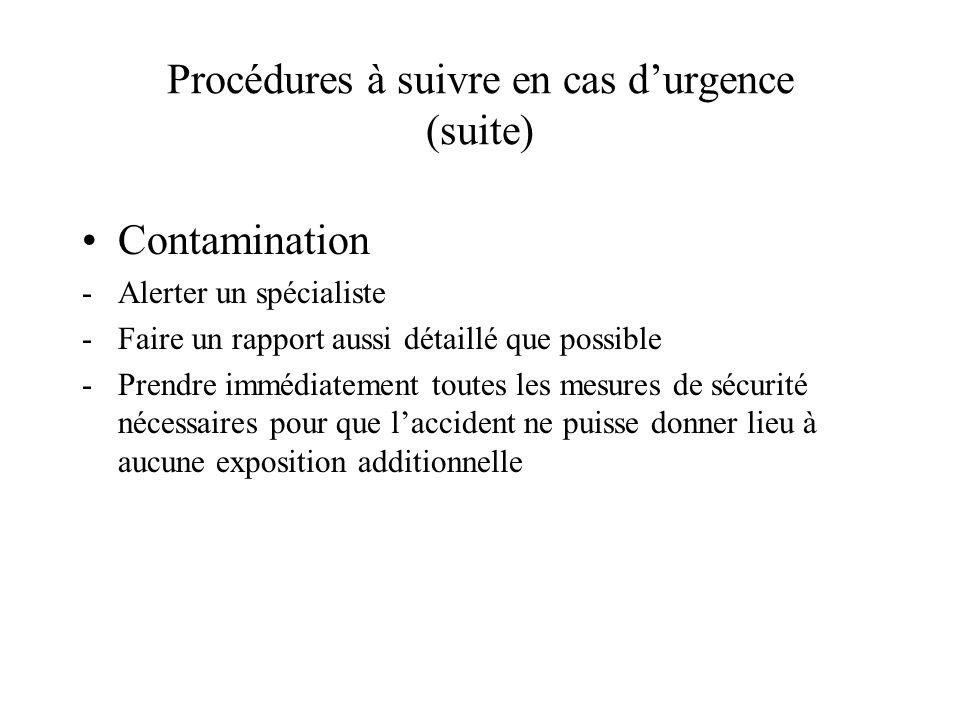Procédures à suivre en cas durgence (suite) Contamination -Alerter un spécialiste -Faire un rapport aussi détaillé que possible -Prendre immédiatement