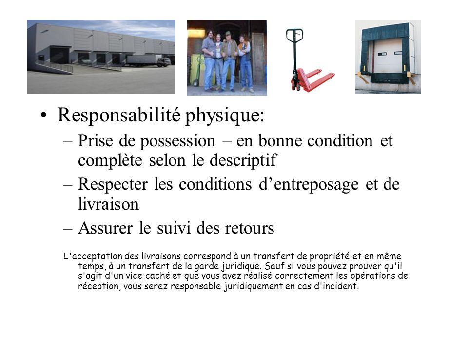 Responsabilité physique: –Prise de possession – en bonne condition et complète selon le descriptif –Respecter les conditions dentreposage et de livrai
