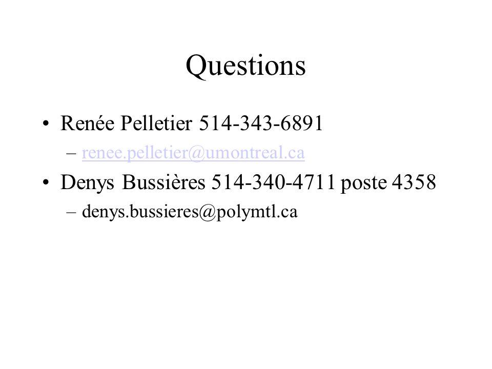 Questions Renée Pelletier 514-343-6891 –renee.pelletier@umontreal.carenee.pelletier@umontreal.ca Denys Bussières 514-340-4711 poste 4358 –denys.bussie
