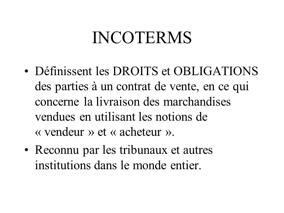 INCOTERMS Exemples EXW Chicago, Incoterms 2000Ex Works FOB Montréal, Incoterms 2000 Free on board CPT Montréal, Incoterms 2000Carriage paid to DDP Montréal, Incoterms 2000Delivery duty paid