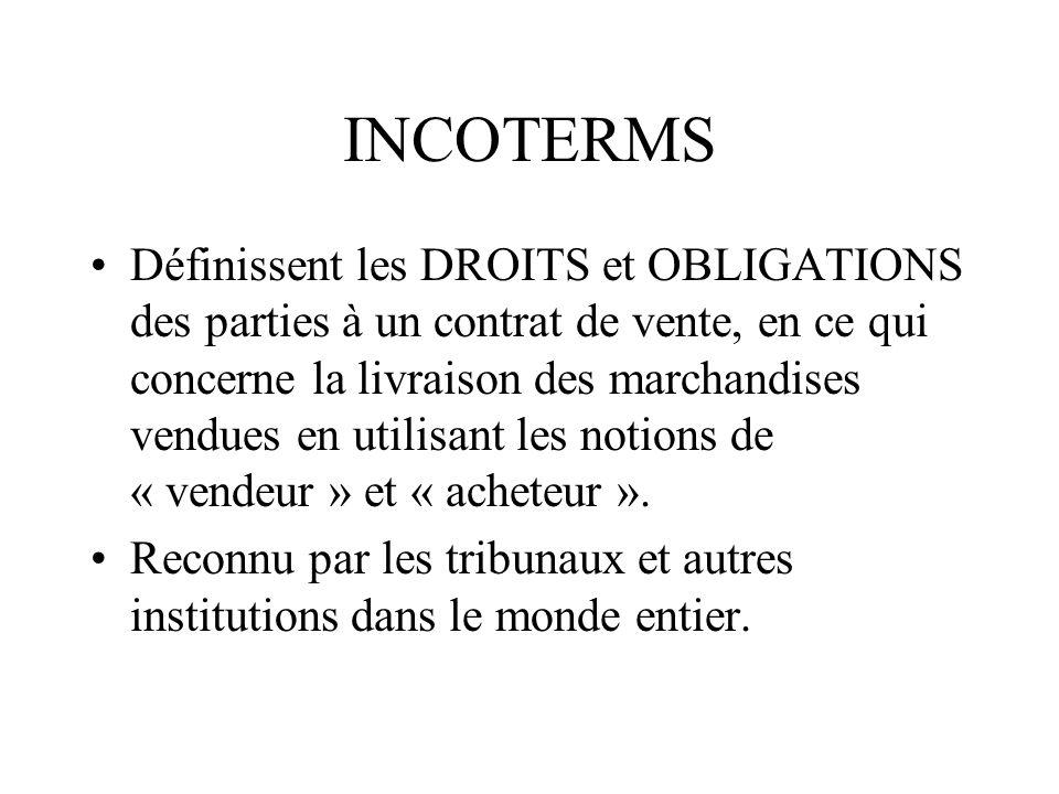 INCOTERMS Définissent les DROITS et OBLIGATIONS des parties à un contrat de vente, en ce qui concerne la livraison des marchandises vendues en utilisa