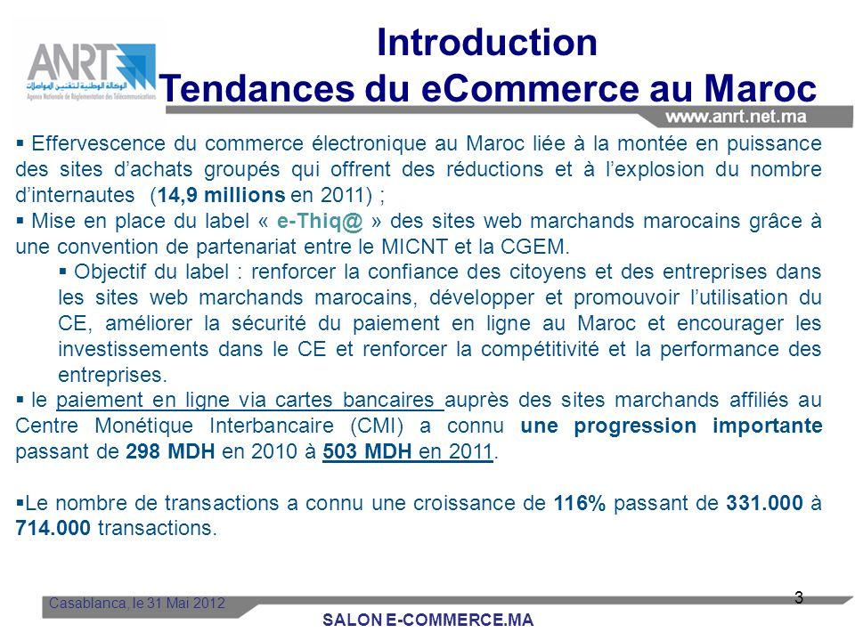 Effervescence du commerce électronique au Maroc liée à la montée en puissance des sites dachats groupés qui offrent des réductions et à lexplosion du nombre dinternautes (14,9 millions en 2011) ; Mise en place du label « e-Thiq@ » des sites web marchands marocains grâce à une convention de partenariat entre le MICNT et la CGEM.