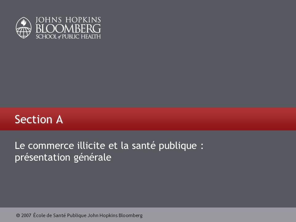 2007 École de Santé Publique John Hopkins Bloomberg Section A Le commerce illicite et la santé publique : présentation générale