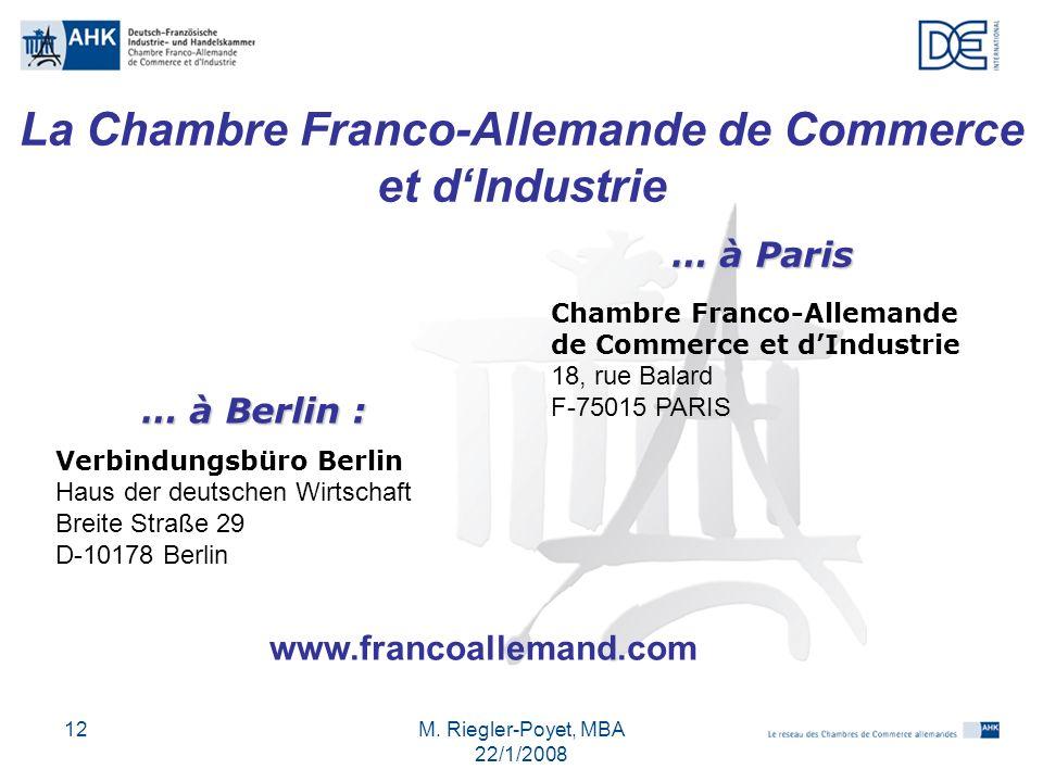 M. Riegler-Poyet, MBA 22/1/2008 12 La Chambre Franco-Allemande de Commerce et dIndustrie … à Paris Chambre Franco-Allemande de Commerce et dIndustrie