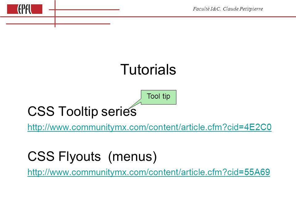 Faculté I&C, Claude Petitpierre Tutorials CSS Tooltip series http://www.communitymx.com/content/article.cfm?cid=4E2C0 CSS Flyouts (menus) http://www.communitymx.com/content/article.cfm?cid=55A69 Tool tip