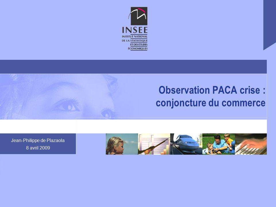 Jean-Philippe de Plazaola 8 avril 2009 Observation PACA crise : conjoncture du commerce