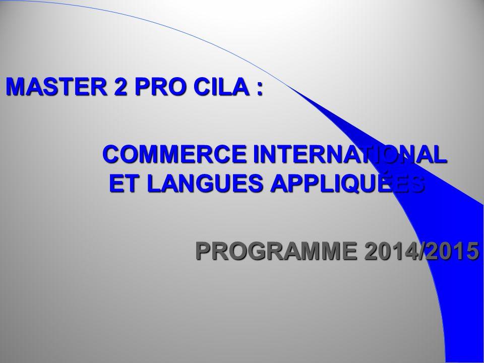 MASTER 2 PRO CILA : COMMERCE INTERNATIONAL ET LANGUES APPLIQUÉES ET LANGUES APPLIQUÉES PROGRAMME 2014/2015