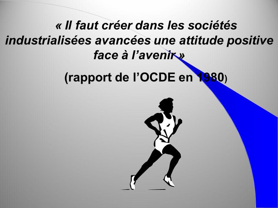 « Il faut créer dans les sociétés industrialisées avancées une attitude positive face à lavenir » (rapport de lOCDE en 1980 )