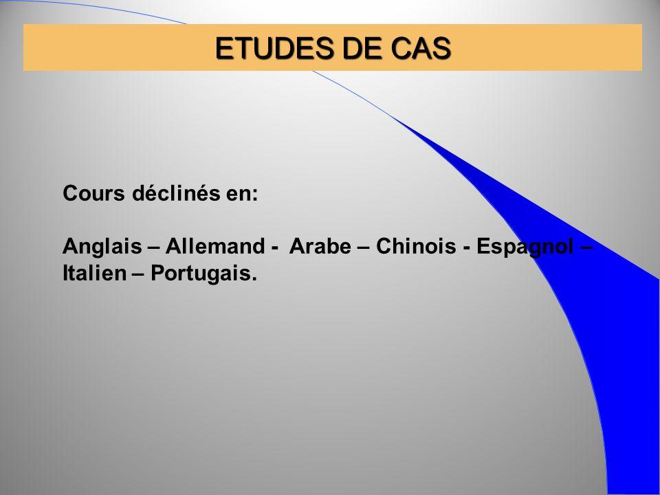 ETUDES DE CAS Cours déclinés en: Anglais – Allemand - Arabe – Chinois - Espagnol – Italien – Portugais.
