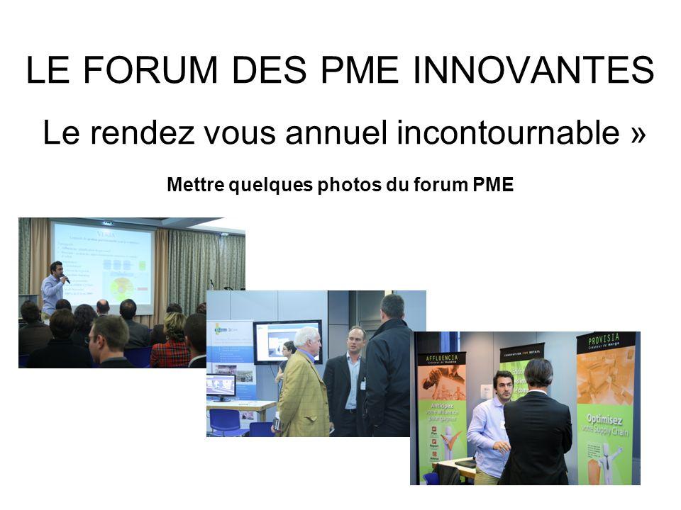 LE FORUM DES PME INNOVANTES Le rendez vous annuel incontournable » Mettre quelques photos du forum PME
