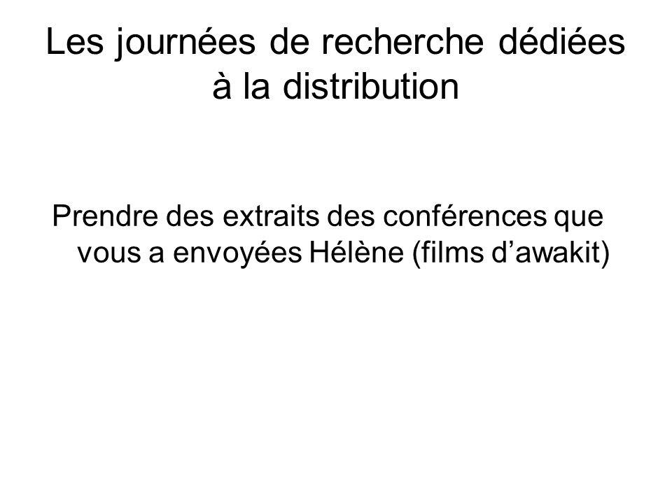 Les journées de recherche dédiées à la distribution Prendre des extraits des conférences que vous a envoyées Hélène (films dawakit)