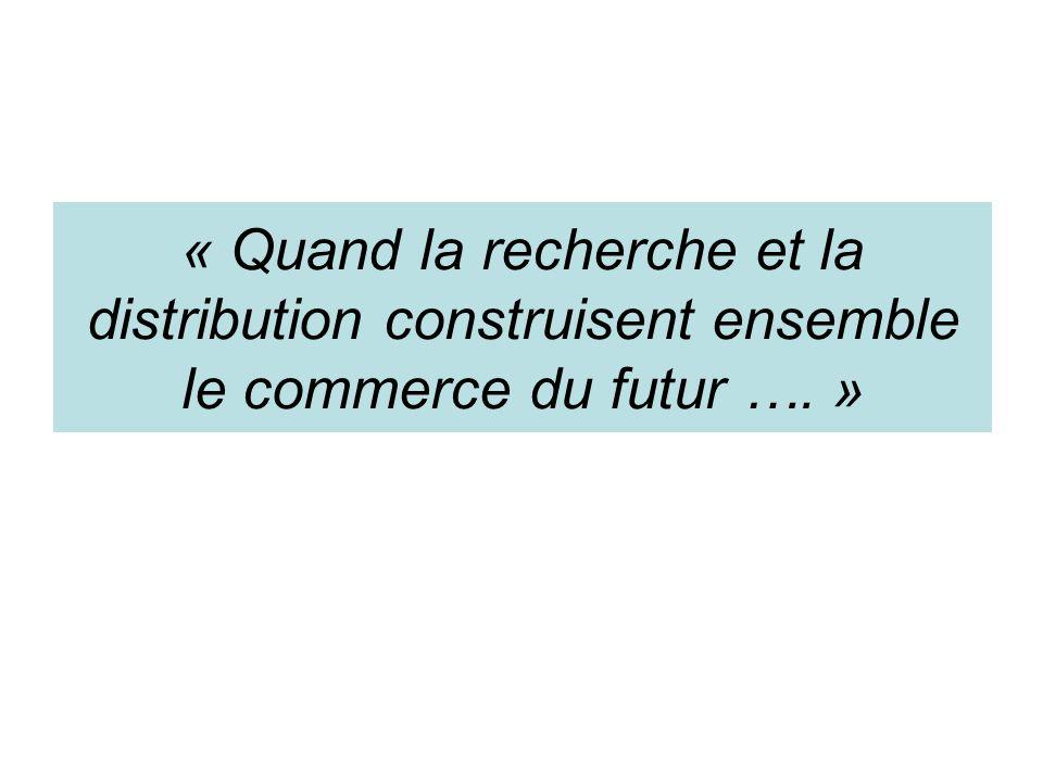 « Quand la recherche et la distribution construisent ensemble le commerce du futur …. »