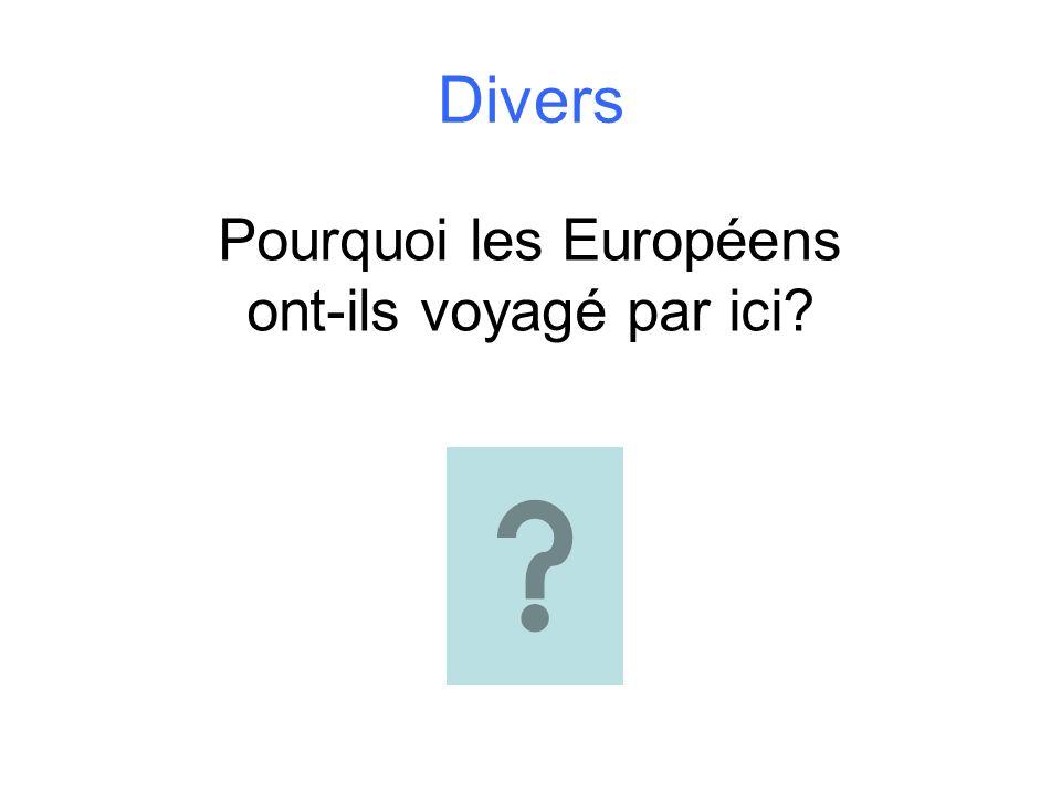Divers Pourquoi les Européens ont-ils voyagé par ici?