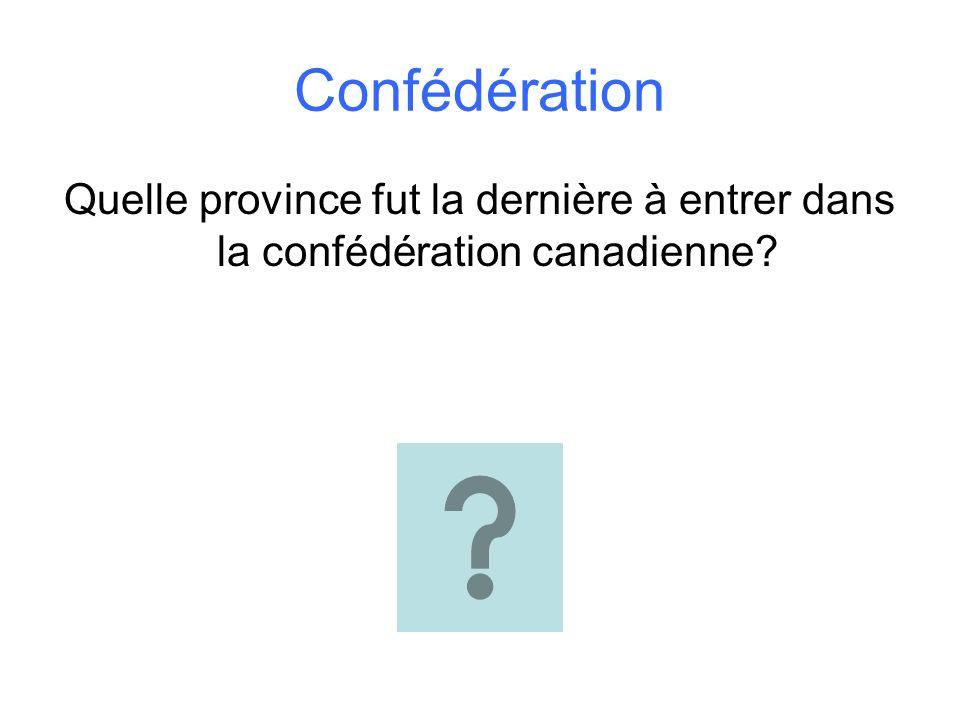 Confédération Quelle province fut la dernière à entrer dans la confédération canadienne?
