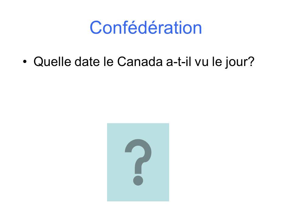 Confédération Quelle date le Canada a-t-il vu le jour?