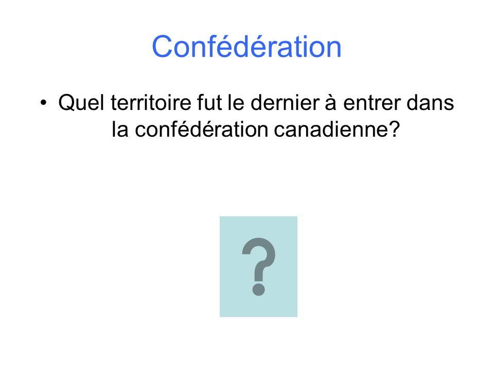 Confédération Quel territoire fut le dernier à entrer dans la confédération canadienne?