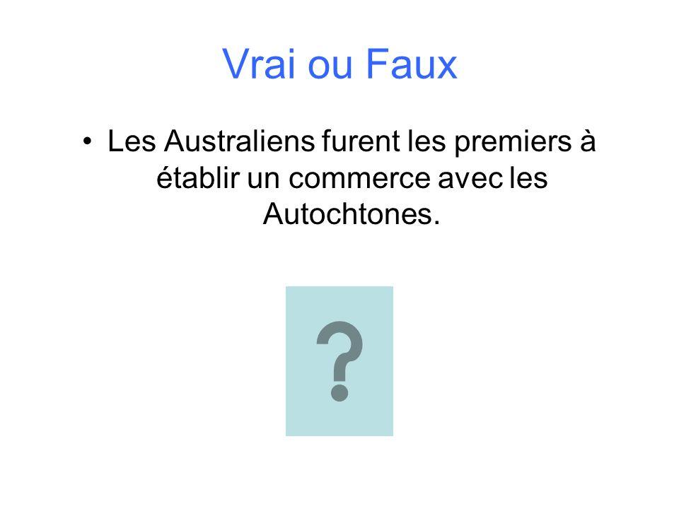 Vrai ou Faux Les Australiens furent les premiers à établir un commerce avec les Autochtones.