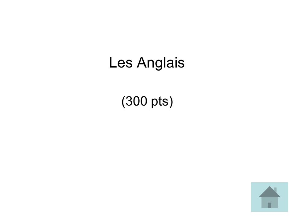Les Anglais (300 pts)