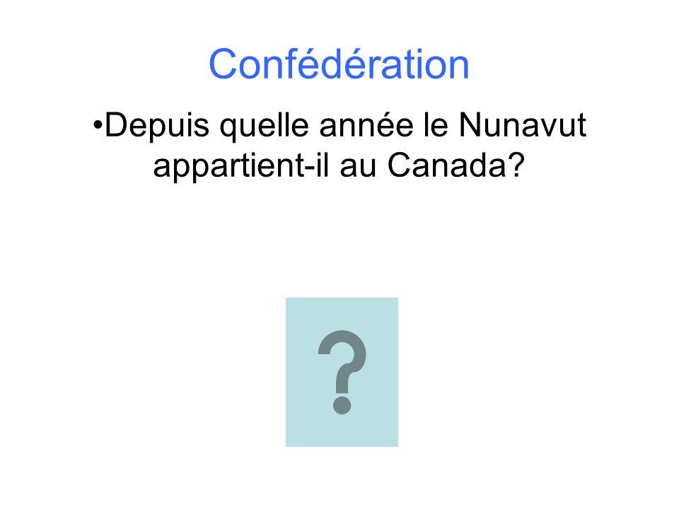 Confédération Depuis quelle année le Nunavut appartient-il au Canada?