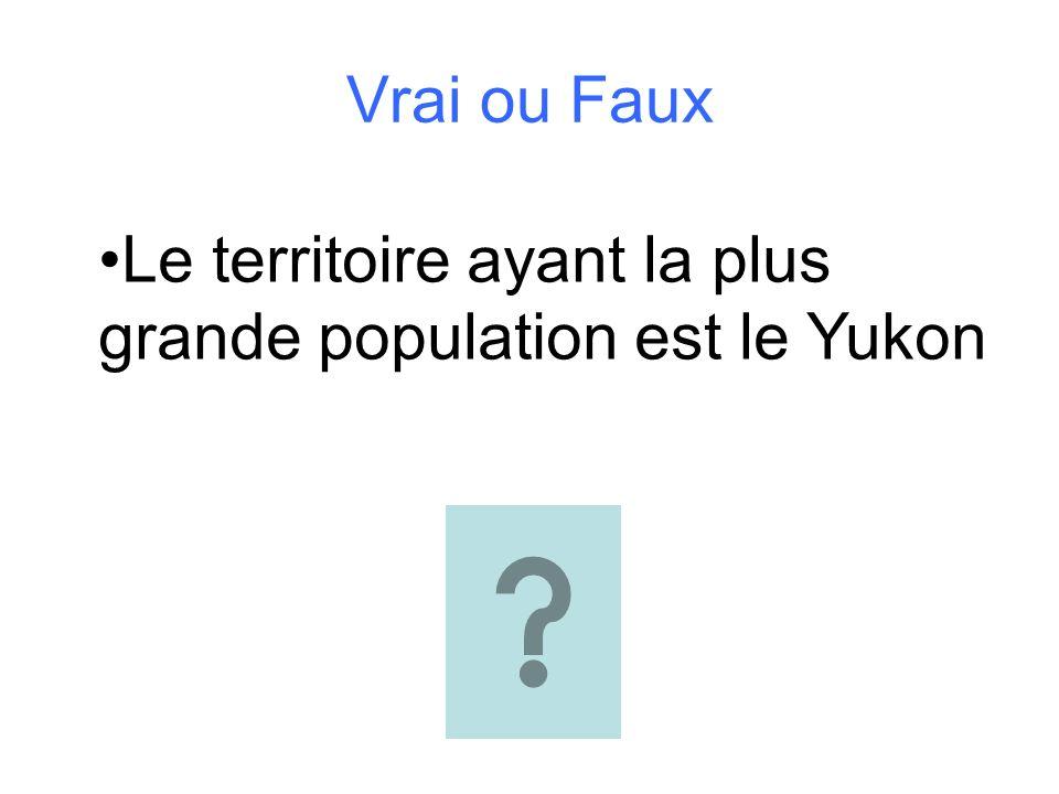 Vrai ou Faux Le territoire ayant la plus grande population est le Yukon