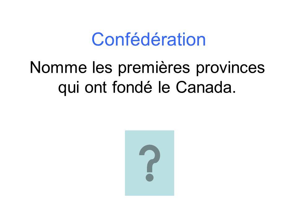Confédération Nomme les premières provinces qui ont fondé le Canada.