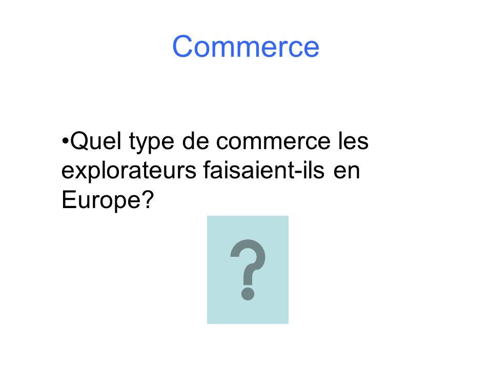 Commerce Quel type de commerce les explorateurs faisaient-ils en Europe?