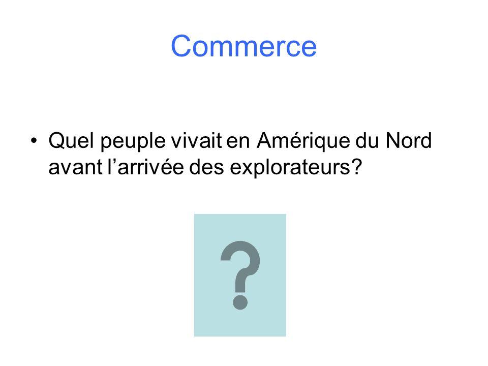 Commerce Quel peuple vivait en Amérique du Nord avant larrivée des explorateurs?