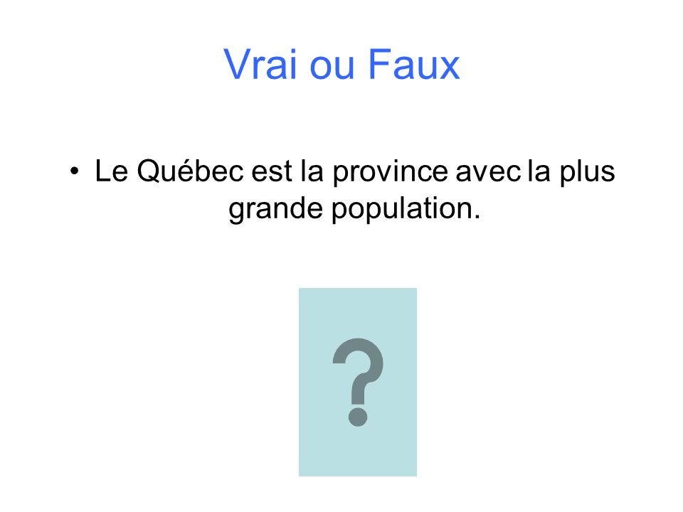 Vrai ou Faux Le Québec est la province avec la plus grande population.