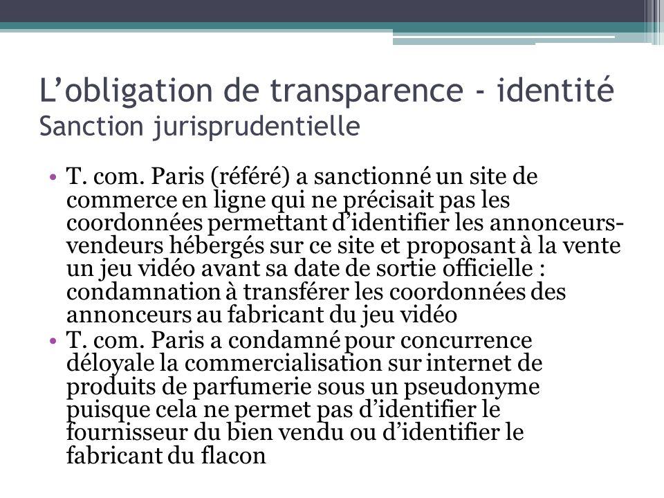 Lobligation de transparence - identité Sanction jurisprudentielle T. com. Paris (référé) a sanctionné un site de commerce en ligne qui ne précisait pa