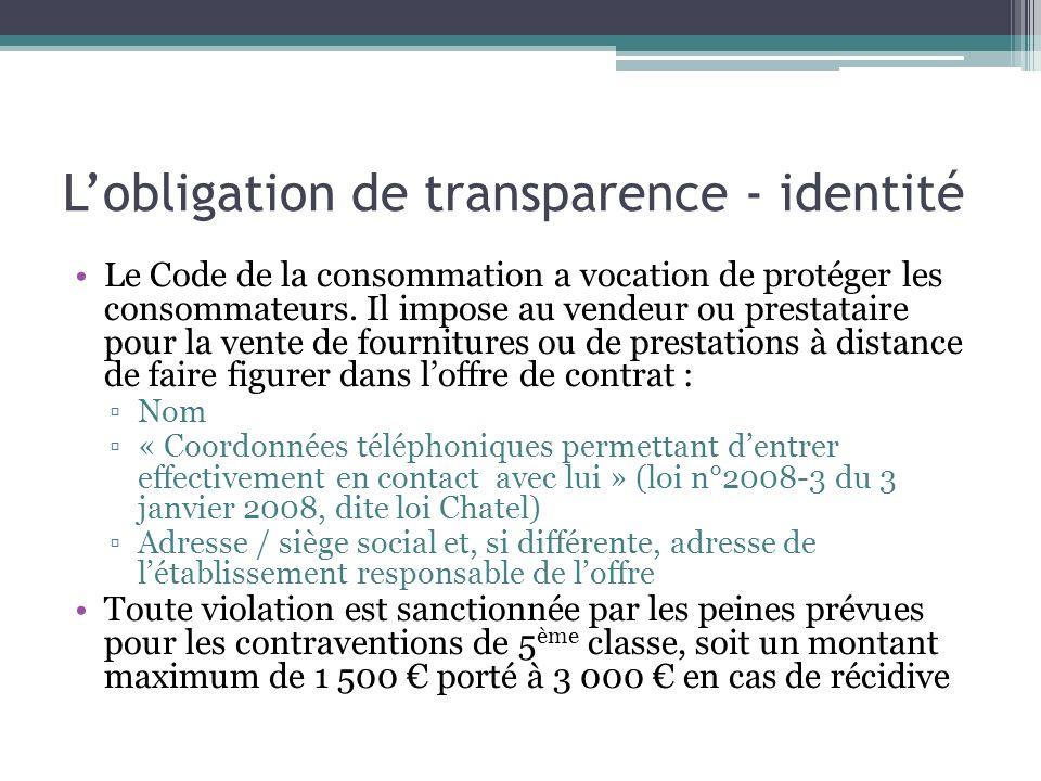 Lobligation de transparence - identité Le Code de la consommation a vocation de protéger les consommateurs. Il impose au vendeur ou prestataire pour l