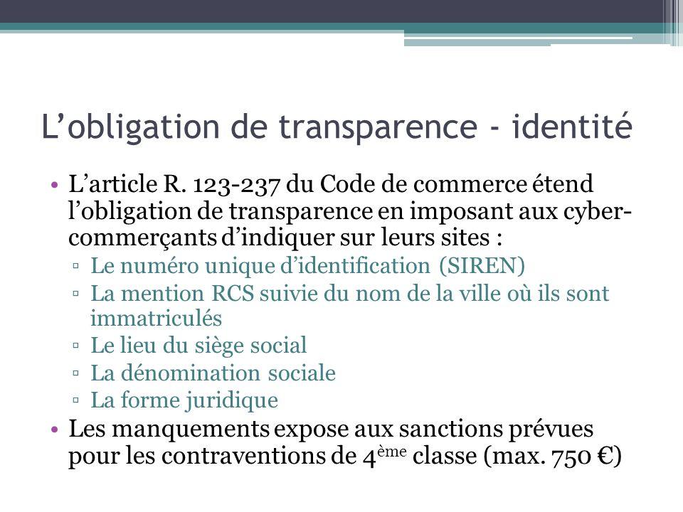 Lobligation de transparence - identité Larticle R. 123-237 du Code de commerce étend lobligation de transparence en imposant aux cyber- commerçants di
