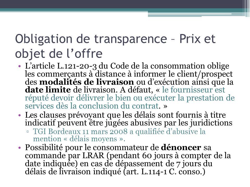 Obligation de transparence – Prix et objet de loffre Larticle L.121-20-3 du Code de la consommation oblige les commerçants à distance à informer le cl