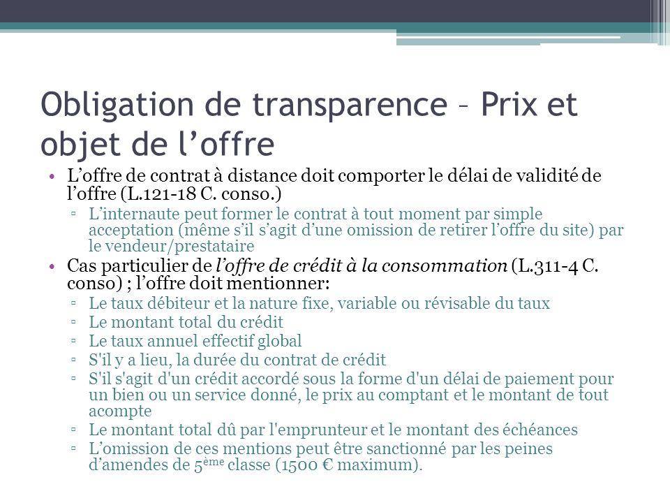Obligation de transparence – Prix et objet de loffre Loffre de contrat à distance doit comporter le délai de validité de loffre (L.121-18 C. conso.) L
