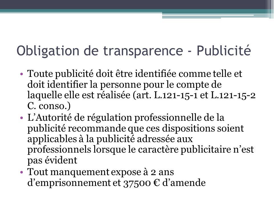Obligation de transparence - Publicité Toute publicité doit être identifiée comme telle et doit identifier la personne pour le compte de laquelle elle